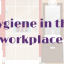 Hygiene in the Workplace